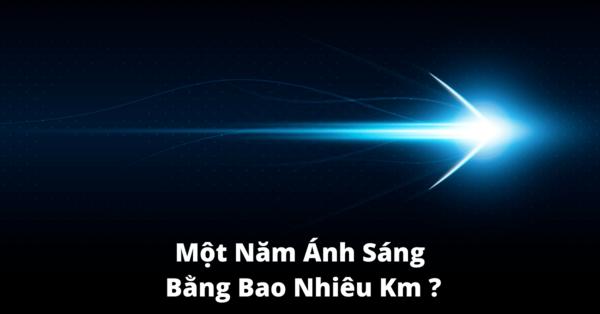 1 năm ánh sáng bằng bao nhiêu km? Tốc độ ánh sáng là bao nhiêu