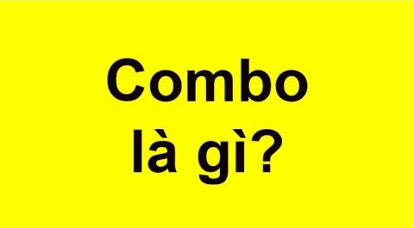 Combo là gì? Một số lưu ý khi sử dụng combo